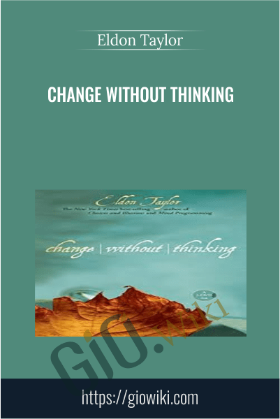 Change Without Thinking - Eldon Taylor