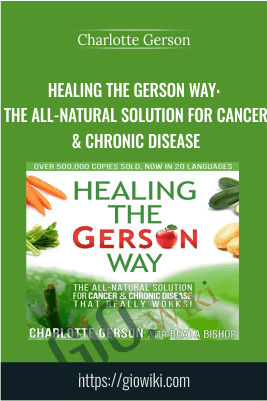 Healing the Gerson Way: The All-Natural Solution for Cancer & Chronic Disease - Charlotte Gerson
