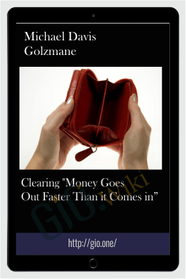 "Clearing ""Money Goes Out Faster Than it Comes in"" - Michael Davis Golzmane"