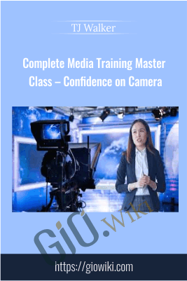 Complete Media Training Master Class – Confidence on Camera - TJ Walker