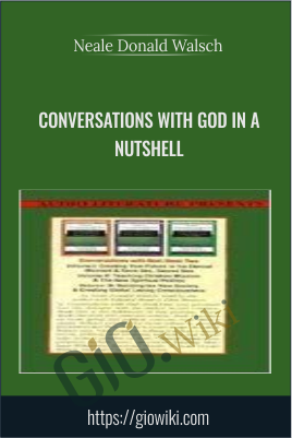 Conversations with God in a Nutshell - Neale Donald Walsch