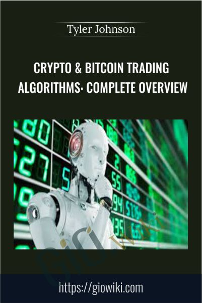 Crypto & Bitcoin Trading Algorithms: Complete Overview - Tyler Johnson