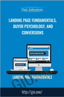 Landing Page Fundamentals, Buyer Psychology, and Conversions – Dan Johnston