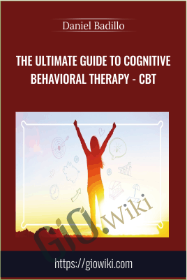 The ultimate guide to Cognitive Behavioral Therapy - CBT - Daniel Badillo