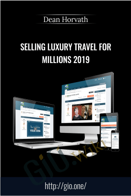 Selling Luxury Travel For Millions 2019 – Dean Horvath