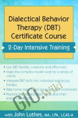 Dialectical Behavior Therapy (DBT) Certificate Course: Intensive Training - John E. Lothes