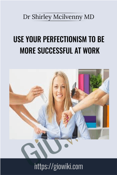 Use your perfectionism to be more successful at work - Dr Shirley Mcilvenny MD