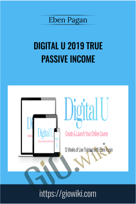 Digital U 2019 True Passive Income – Eben Pagan