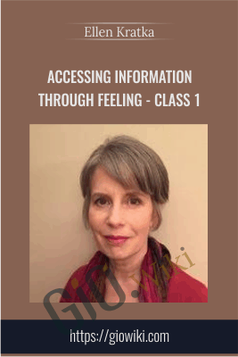 Class 1 - Accessing Information Through Feeling - Ellen Kratka