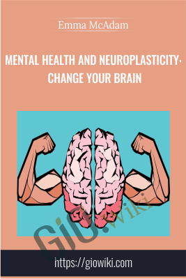 Mental Health and Neuroplasticity: Change your Brain - Emma McAdam
