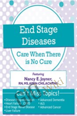End Stage Diseases: Care When There Is No Cure - Nancy Joyner