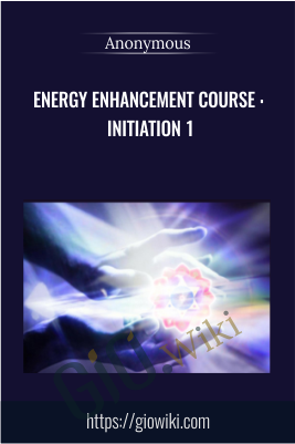 Energy Enhancement Course : Initiation 1 - Anonymous