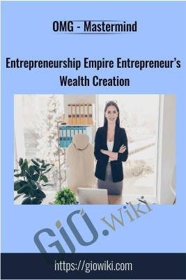 Entrepreneurship Empire Entrepreneur's Wealth Creation - OMG - Mastermind