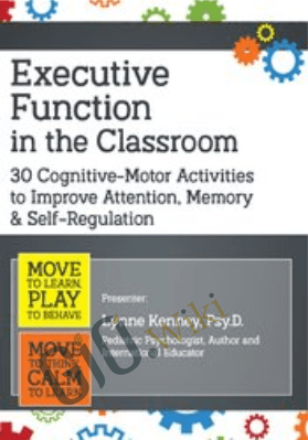 Executive Function in the Classroom: 30 Cognitive-Motor Activities to Improve Attention, Memory & Self-Regulation - Lynne Kenney