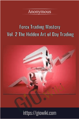 Forex Trading Mastery Vol. 2 The Hidden Art of Day Trading