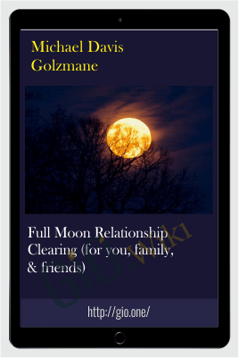 Full Moon Relationship Clearing (for you, family, & friends) - Michael Davis Golzmane