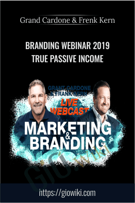 Branding Webinar 2019 True Passive Income – Grand Cardone & Frenk Kern