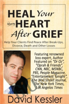Heal Your Heart After Grief: Help Your Clients Find Peace After Break-Ups, Divorce, Death and Other Losses - David Kessler