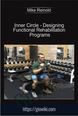 Inner Circle - Designing Functional Rehabilitation Programs - Mike Reinold