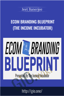 Ecom Branding Blueprint (The Income Incubator) - Jeet Banerjee