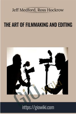 The Art of Filmmaking and Editing - Jeff Medford, Ross Hockrow