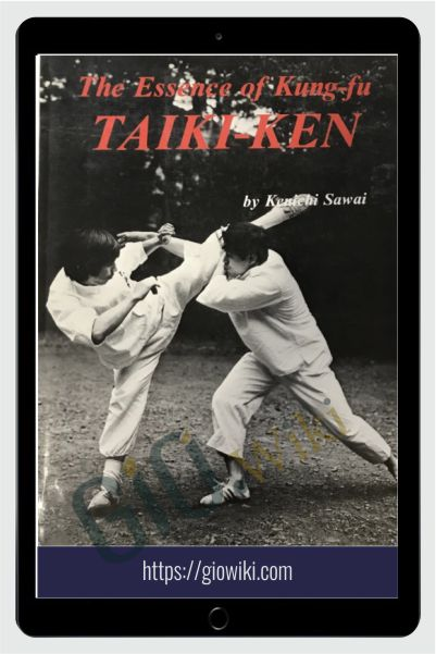 Taikiken The Essence of Kung-Fu - Kenichi Sawai