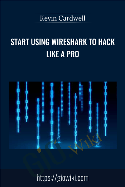 Start Using Wireshark to Hack like a Pro - Kevin Cardwell