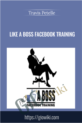 LIKE A Boss Facebook Training - Travis Petelle