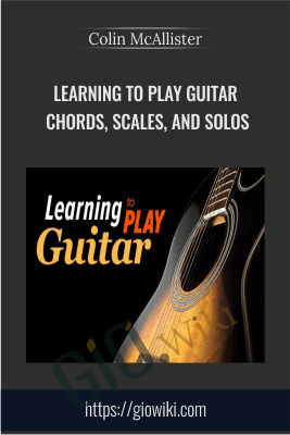 Learning to Play Guitar: Chords, Scales, and Solos - Colin McAllister