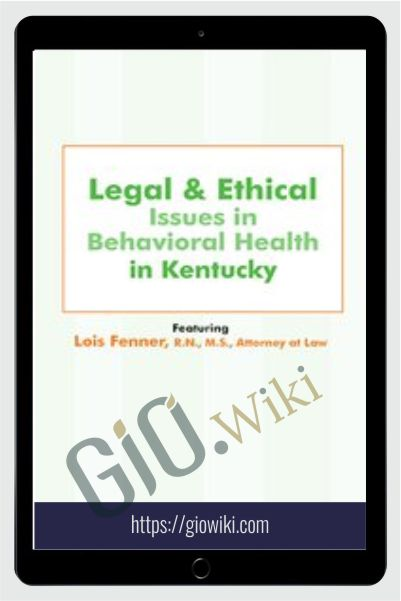 Legal & Ethical Issues in Behavioral Health in Kentucky - Lois Fenner