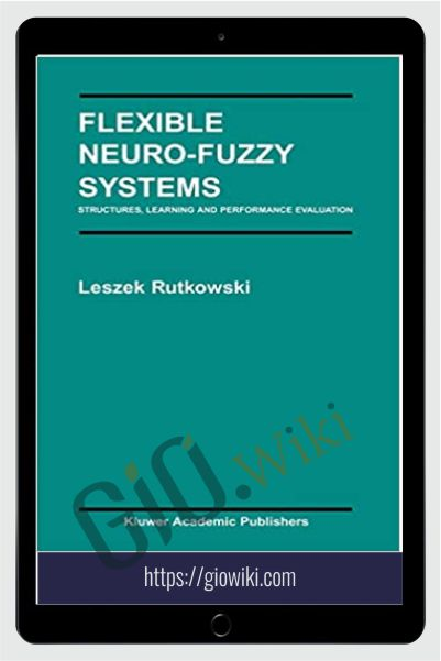 Flixible Neuro-Fuzzy System. Structures, Learning And Performance Evaluation – Leszek Rutkowski
