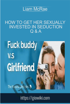 How to get her sexually invested in seduction Q & A - Liam McRae