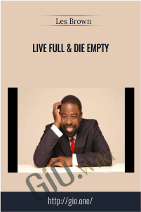 Live Full & Die Empty – Les Brown