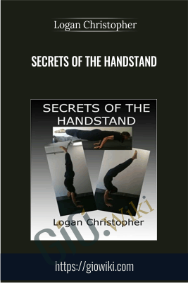 Secrets of the Handstand - Logan Christopher
