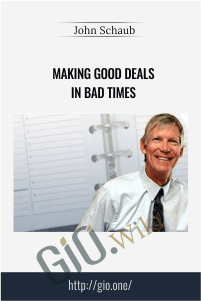 Making Good Deals In Bad Times – John Schaub