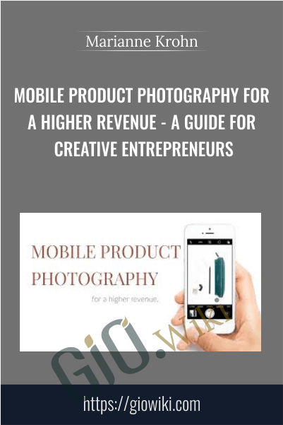 Mobile Product Photography for a Higher Revenue - A Guide for Creative Entrepreneurs - Marianne Krohn