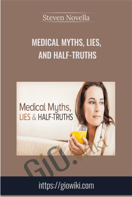 Medical Myths, Lies, and Half-Truths - Steven Novella