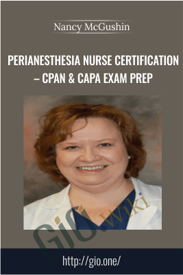 Perianesthesia Nurse Certification – CPAN & CAPA Exam Prep - Nancy McGushin