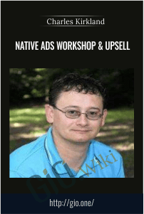 Native Ads Workshop & Upsell – Charles Kirkland