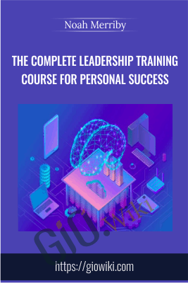 The Complete Leadership Training Course for Personal Success- Noah Merriby