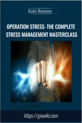 Operation Stress: The Complete Stress Management Masterclass - Kain Ramsay
