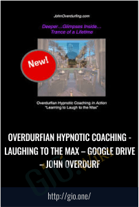 Overdurfian Hypnotic Coaching - Laughing to the Max – Google Drive – John Overdurf