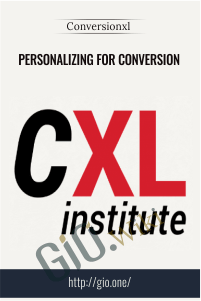 Personalizing For Conversion – Conversionxl