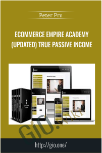 Ecommerce Empire Academy (Updated) True Passive Income – Peter Pru