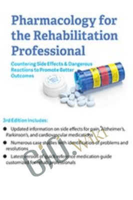 Pharmacology for the Rehabilitation Professional: Countering Side Effects & Dangerous Reactions to Promote Better Outcomes - Chad C. Hensel