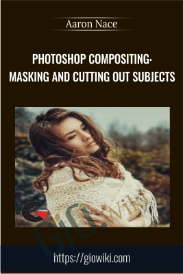 Photoshop Compositing: Masking and Cutting Out Subjects -  Aaron Nace