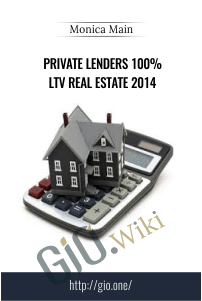 Private Lenders 100% LTV Real Estate 2014 – Monica Main