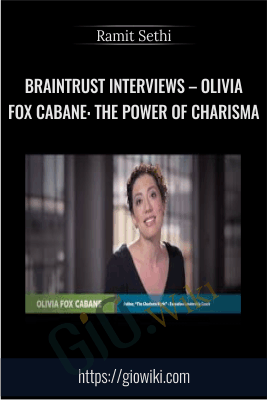 Braintrust Interviews – Olivia Fox Cabane: The Power of Charisma - Ramit Sethi