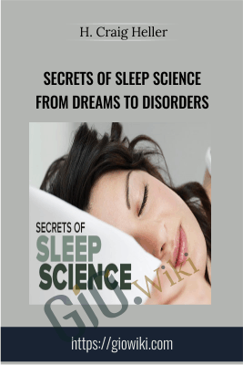 Secrets of Sleep Science: From Dreams to Disorders - H. Craig Heller