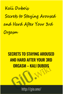 Secrets to Staying Aroused and Hard After Your 3rd Orgasm – Kali Dubois